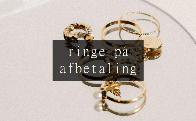 Ringe på afbetaling - Køb ring ved delbetaling online - Finansiering / lån penge til smykker